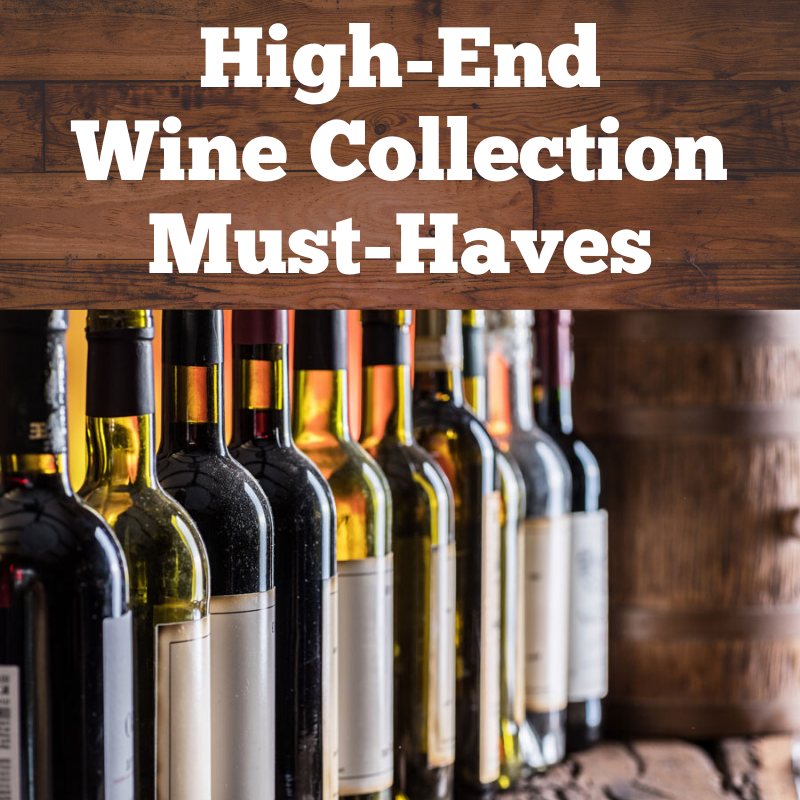 High-End Wine Collection Must-Haves
