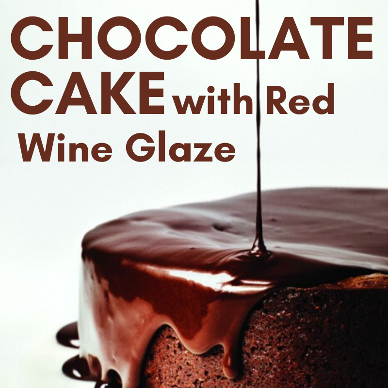 Red Wine Glazed Chocolate Cake
